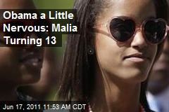 Obama a Little Nervous: Malia Turning 13