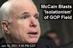 McCain Blasts 'Isolationism' of GOP Field