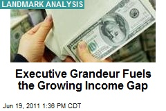 Executive Grandeur Fuels the Growing Income Gap