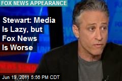 Stewart: Media Is Lazy, but Fox News Is Worse