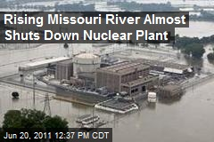 Rising Missouri River Almost Shuts Down Nuclear Plant