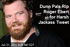 Dunn Pals Rip Roger Ebert for Harsh Jackass Tweet