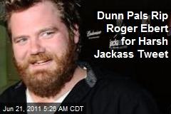 Dunn Pals Rip Roger Ebert for Harsh Jackass Tweet
