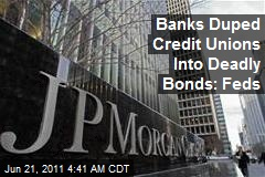 Banks Duped Credit Unions Into Deadly Bonds: Feds