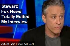 Stewart: Fox News Totally Edited My Interview
