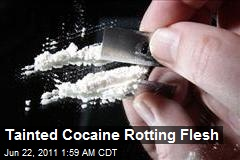 Tainted Cocaine Rotting Flesh
