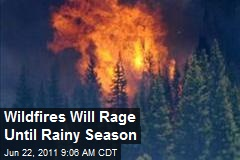 Wildfires Will Rage Until Rainy Season
