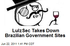LulzSec Takes Down Brazilian Government Sites
