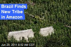 Brazil Finds New Tribe in Amazon