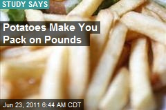 Potatoes Make You Pack on Pounds