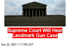 Supreme Court Will Hear Landmark Gun Case