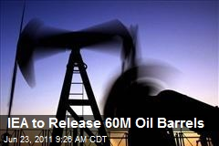 IEA to Release 60M Oil Barrels