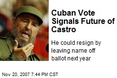 Cuban Vote Signals Future of Castro