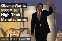 Obama Wants $500M for High-Tech Manufacturing