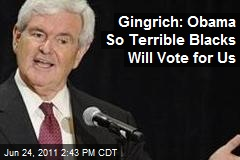 Gingrich: Obama So Terrible Blacks Will Vote for Us