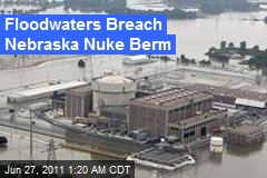 Floodwaters Breach Nebraska Nuke Berm