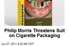 Philip Morris Threatens Suit on Cigarette Packaging