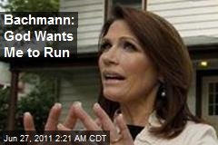 Bachmann: God Wants Me to Run