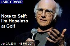 Larry David: I'm Terrible at Golf