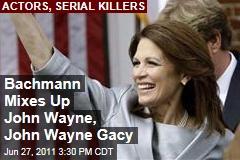 Michelle Bachmann Confuses John Wayne With John Wayne Gacy