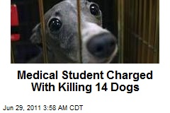 Medical Student Charged With Killing 14 Dogs