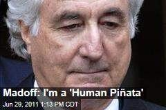 Madoff: I'm a 'Human Pinata'