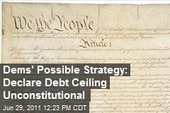 Dems' Possible Strategy: Declare Debt Ceiling Unconstitutional