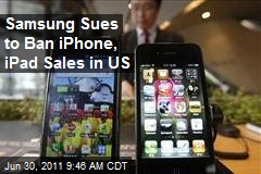 Samsung Sues to Ban iPhone, iPad Sales in US