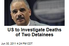 Justice Department to Begin Criminal Inquiries Into the Deaths of Two Detainees in US Custody