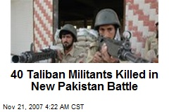 40 Taliban Militants Killed in New Pakistan Battle