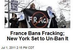 France Bans Fracking; New York Set to Un-Ban It