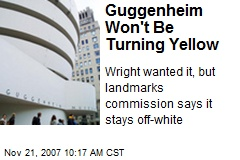Guggenheim Won't Be Turning Yellow