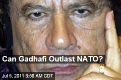 Can Moammar Gadhafi Outlast NATO in Libya Conflict?