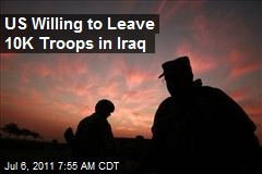 US Willing to Leave 10K Troops in Iraq