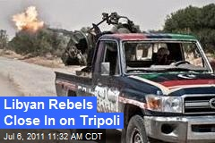Libyan Rebels Close In on Tripoli