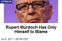 Rupert Murdoch Has Only Himself to Blame
