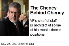The Cheney Behind Cheney