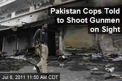 Pakistan Cops Told to Shoot Gunmen on Sight