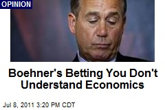 Boehner's Betting You Don't Understand Economics