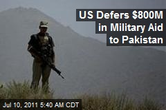 US Defers $800M in Military Aid to Pakistan