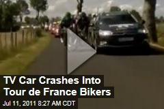 Video: TV Car Crashes Into Tour de France Bikers
