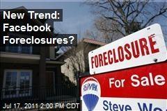 New Trend: Facebook Foreclosures?
