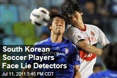 South Korean Soccer Players Face Lie Detectors