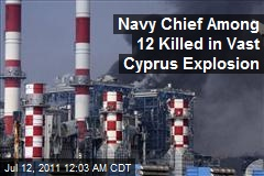 Navy Chief Among 12 Killed in Vast Cyprus Explosion