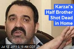Karzai's Half Brother Shot Dead in Home