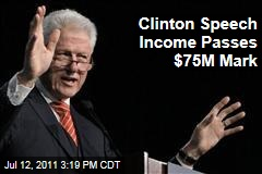 Bill Clinton Has Earned $75 Million From Speeches Over Last Decade