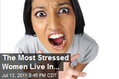 The Most Stressed Women Live In...