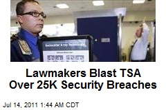 Lawmakers Blast TSA Over 25K Security Breaches