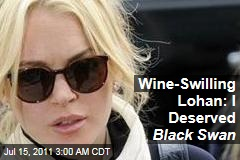 Wine-Swilling Lohan: I Should Have Starred in Black Swan