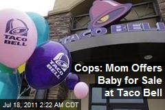 Cops: Mom Offers Baby for Sale at Taco Bell